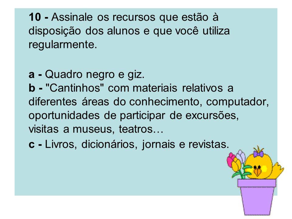 10 - Assinale os recursos que estão à disposição dos alunos e que você utiliza regularmente.