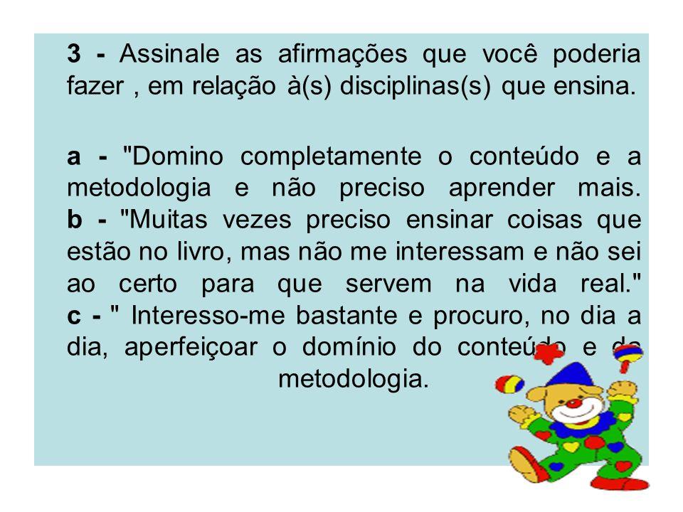 3 - Assinale as afirmações que você poderia fazer , em relação à(s) disciplinas(s) que ensina.