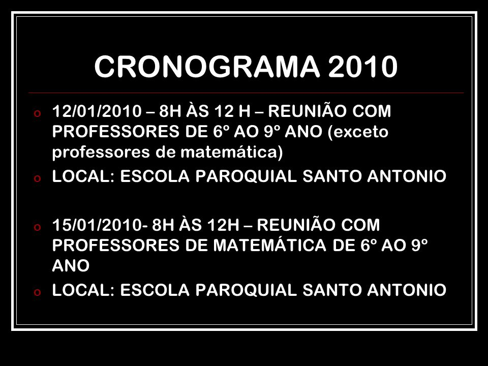 CRONOGRAMA 2010 12/01/2010 – 8H ÀS 12 H – REUNIÃO COM PROFESSORES DE 6º AO 9º ANO (exceto professores de matemática)