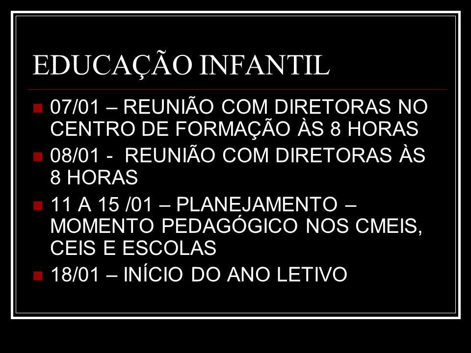 EDUCAÇÃO INFANTIL 07/01 – REUNIÃO COM DIRETORAS NO CENTRO DE FORMAÇÃO ÀS 8 HORAS. 08/01 - REUNIÃO COM DIRETORAS ÀS 8 HORAS.