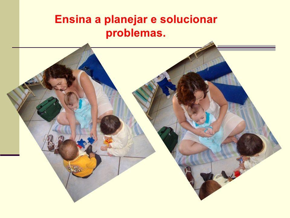 Ensina a planejar e solucionar problemas.