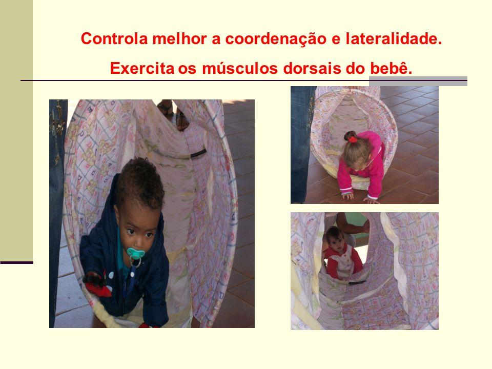 Controla melhor a coordenação e lateralidade.