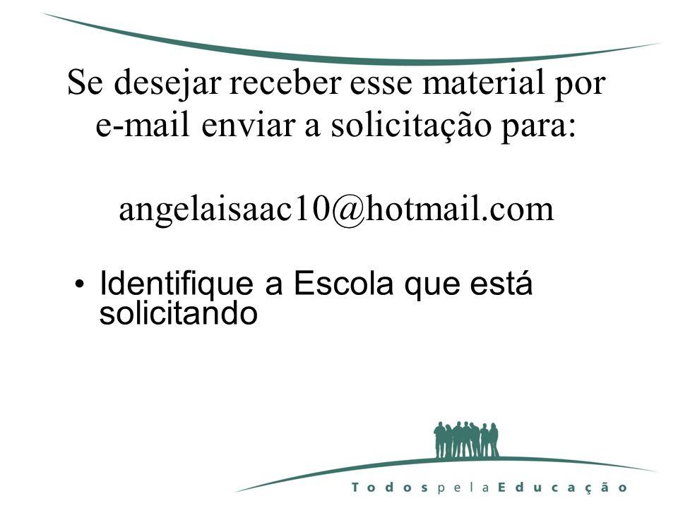 Se desejar receber esse material por e-mail enviar a solicitação para: angelaisaac10@hotmail.com