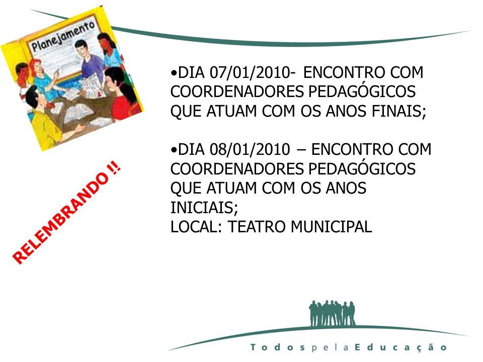 DIA 07/01/2010- ENCONTRO COM COORDENADORES PEDAGÓGICOS QUE ATUAM COM OS ANOS FINAIS;