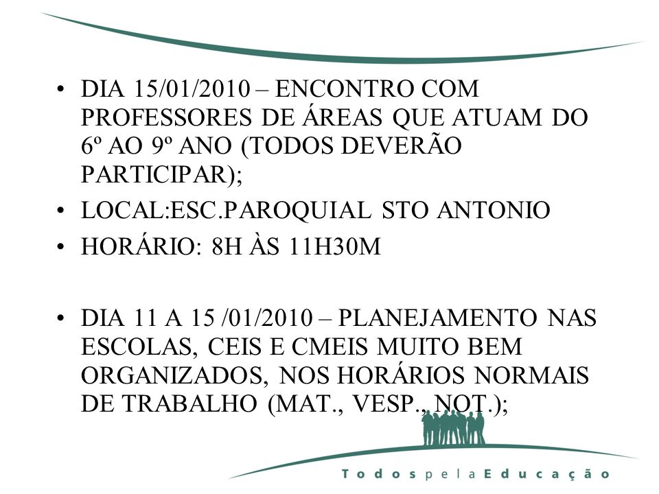 DIA 15/01/2010 – ENCONTRO COM PROFESSORES DE ÁREAS QUE ATUAM DO 6º AO 9º ANO (TODOS DEVERÃO PARTICIPAR);