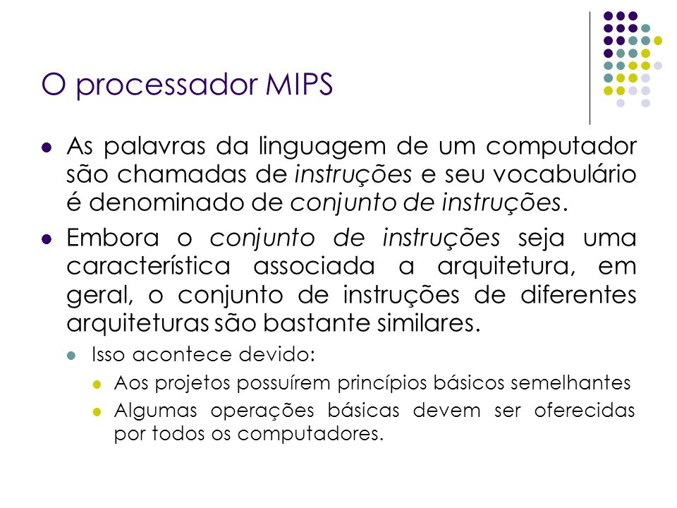 O processador MIPS As palavras da linguagem de um computador são chamadas de instruções e seu vocabulário é denominado de conjunto de instruções.