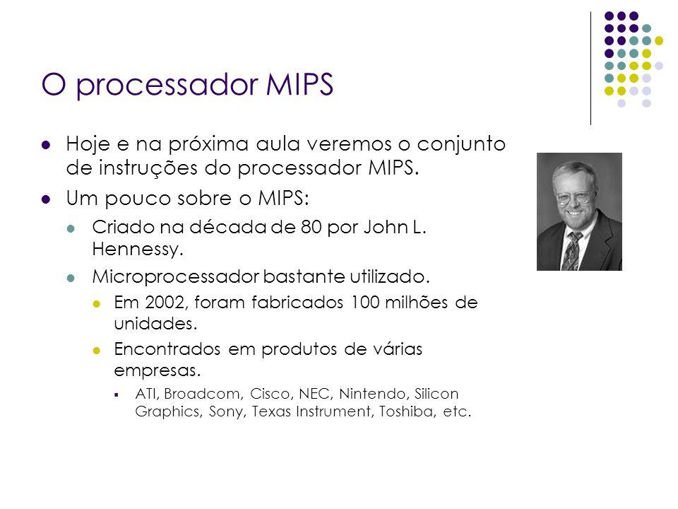 O processador MIPS Hoje e na próxima aula veremos o conjunto de instruções do processador MIPS. Um pouco sobre o MIPS:
