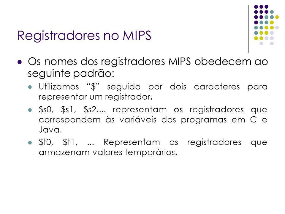 Registradores no MIPS Os nomes dos registradores MIPS obedecem ao seguinte padrão: