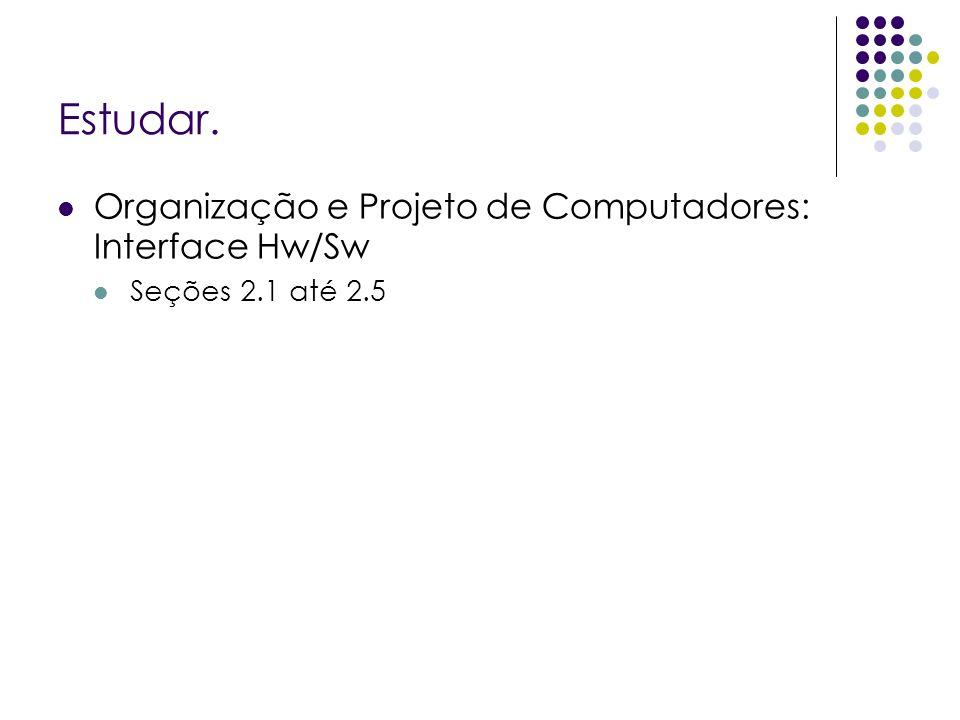 Estudar. Organização e Projeto de Computadores: Interface Hw/Sw