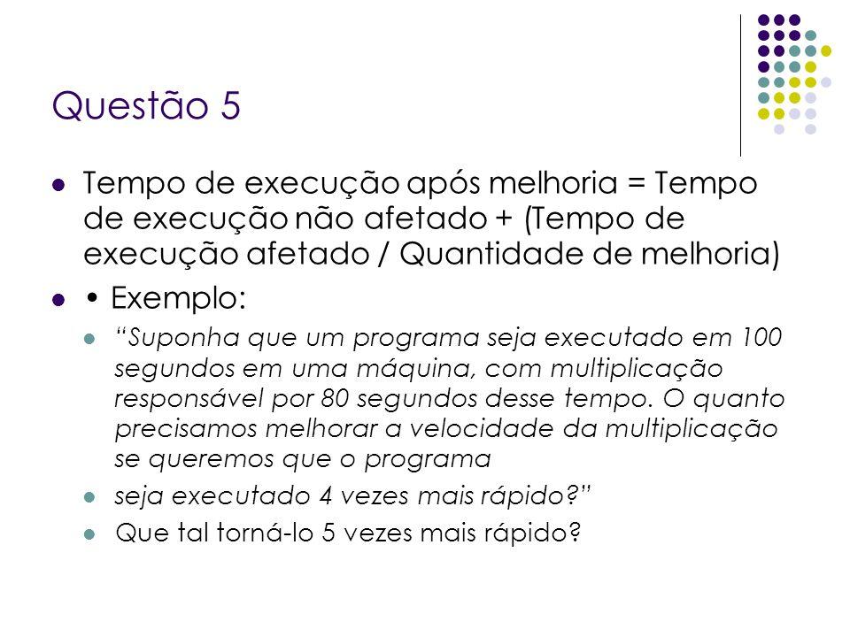 Questão 5 Tempo de execução após melhoria = Tempo de execução não afetado + (Tempo de execução afetado / Quantidade de melhoria)