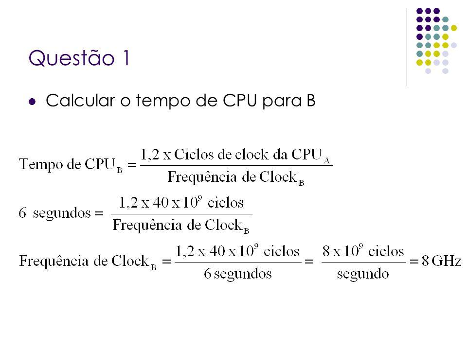 Questão 1 Calcular o tempo de CPU para B