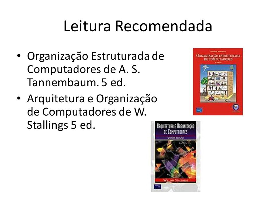 Leitura RecomendadaOrganização Estruturada de Computadores de A. S. Tannembaum. 5 ed.