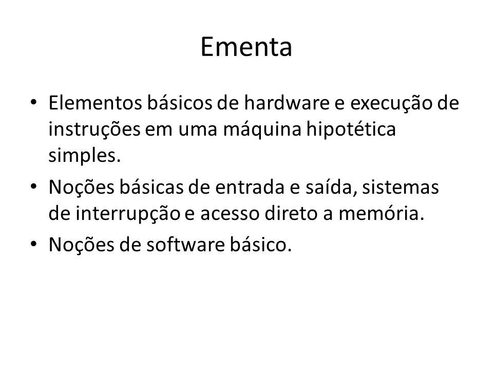 Ementa Elementos básicos de hardware e execução de instruções em uma máquina hipotética simples.