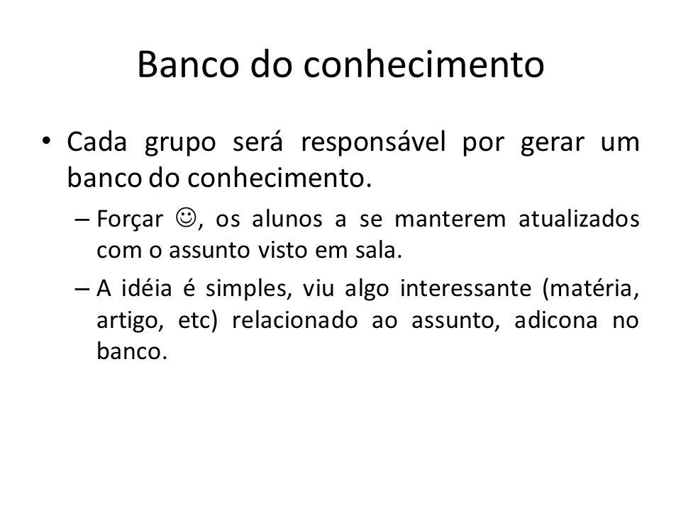 Banco do conhecimentoCada grupo será responsável por gerar um banco do conhecimento.