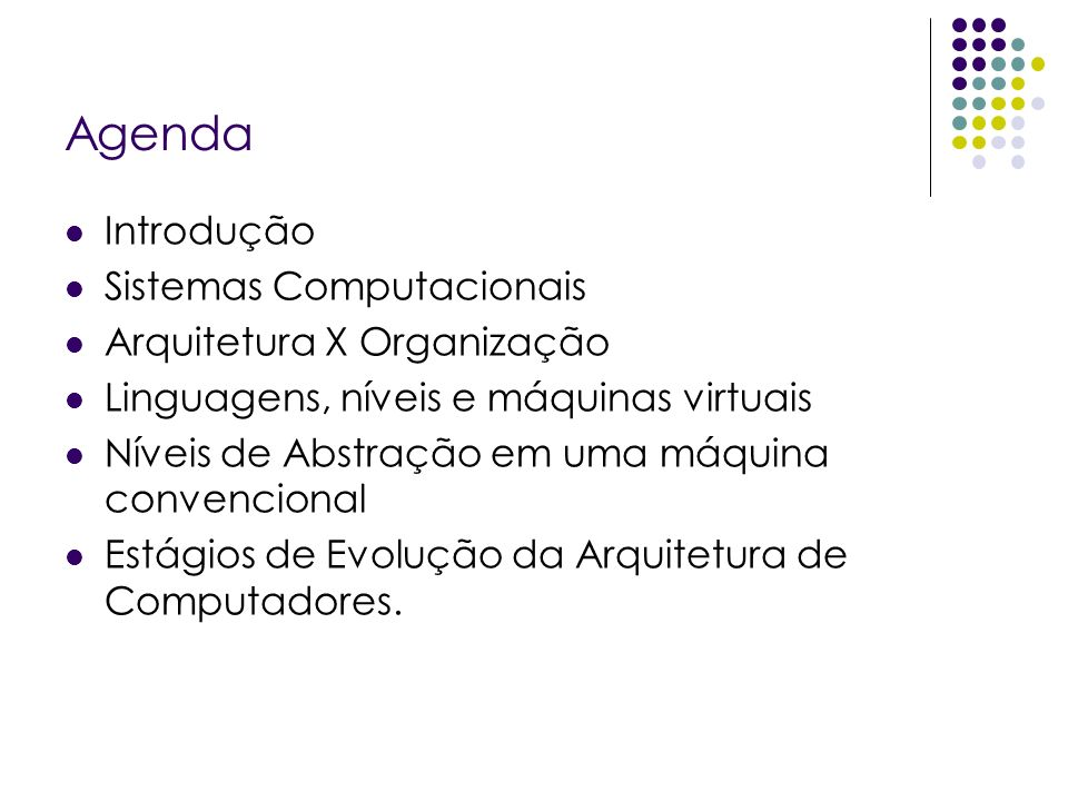 Agenda Introdução Sistemas Computacionais Arquitetura X Organização