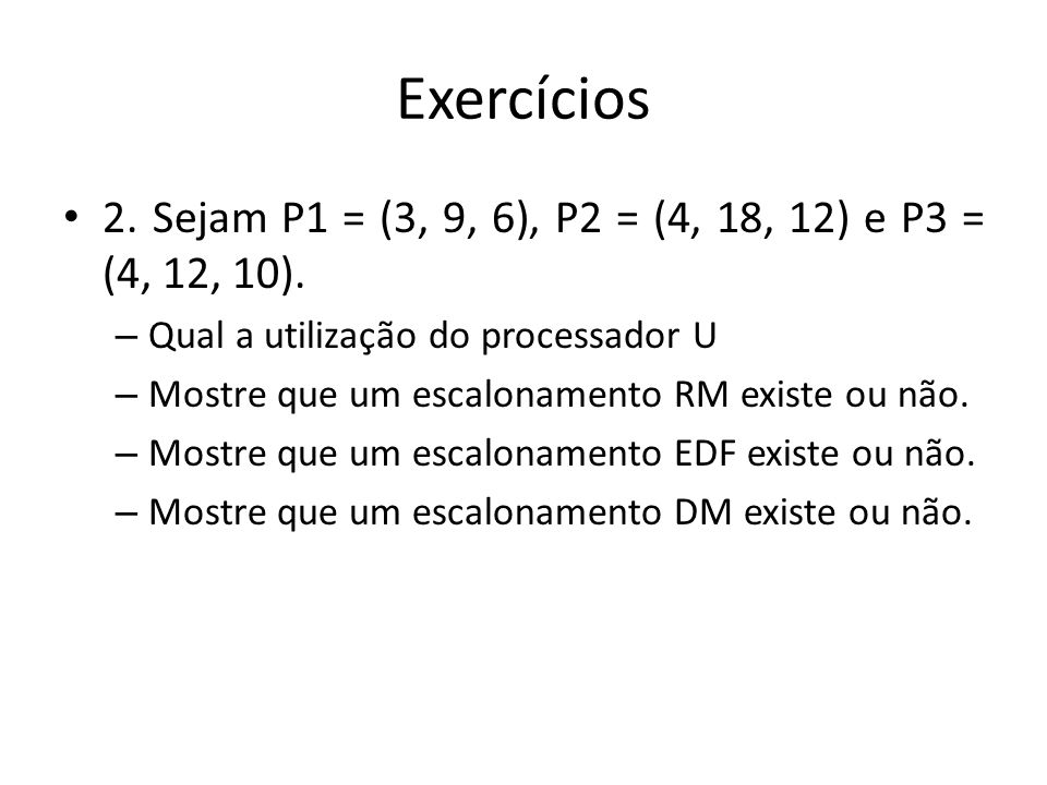 Exercícios 2. Sejam P1 = (3, 9, 6), P2 = (4, 18, 12) e P3 = (4, 12, 10). Qual a utilização do processador U.