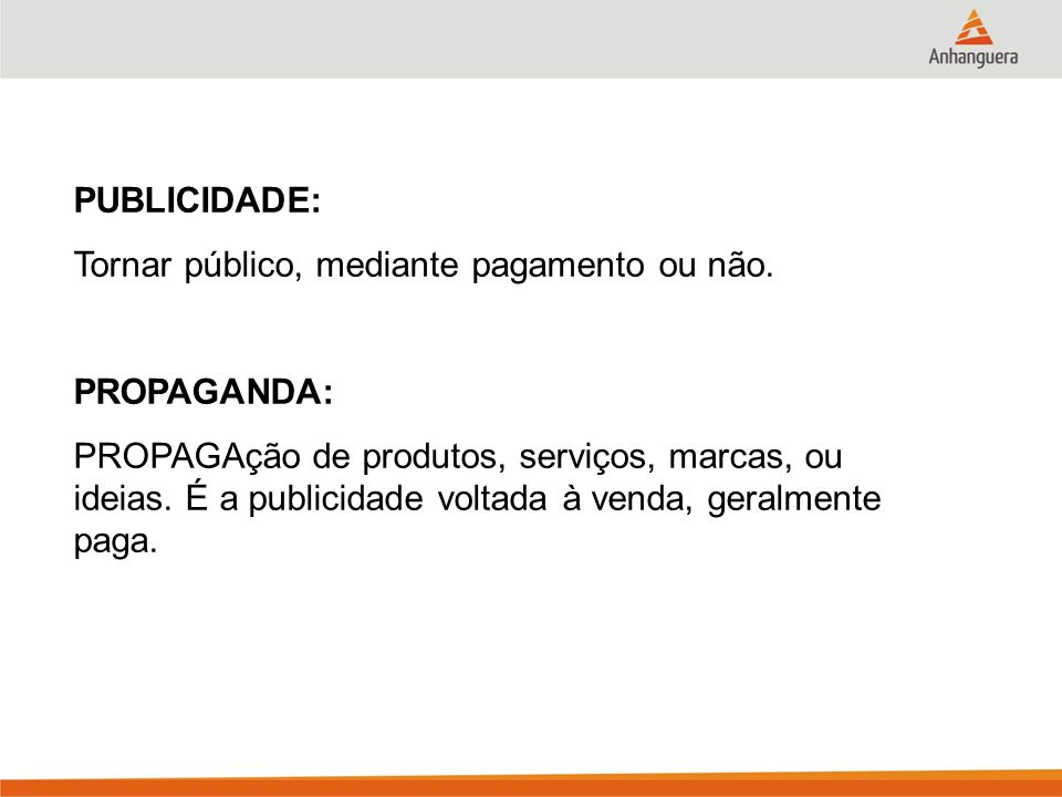 PUBLICIDADE:Tornar público, mediante pagamento ou não. PROPAGANDA: