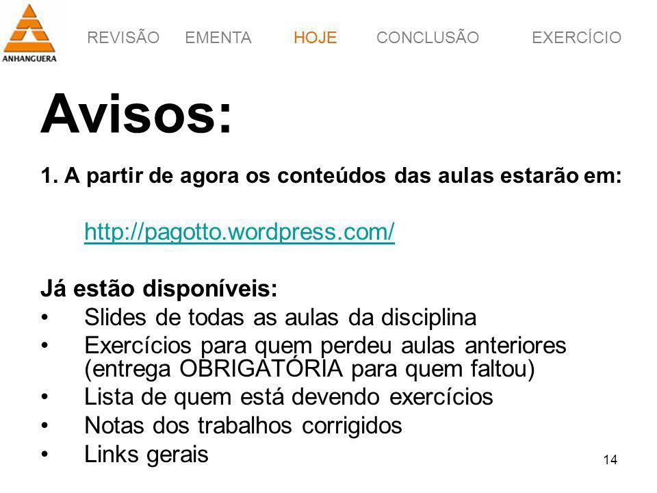Avisos: http://pagotto.wordpress.com/ Já estão disponíveis:
