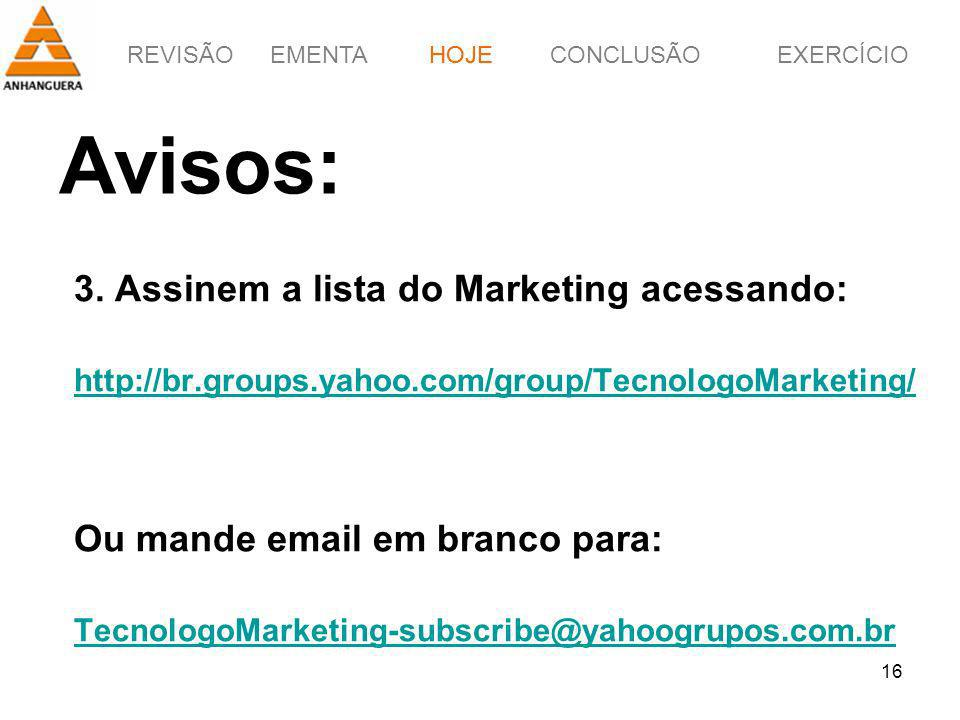 Avisos: 3. Assinem a lista do Marketing acessando: