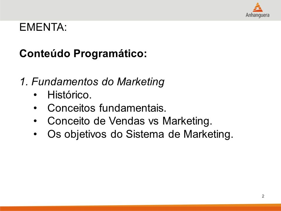 EMENTA: Conteúdo Programático: 1. Fundamentos do Marketing. Histórico. Conceitos fundamentais. Conceito de Vendas vs Marketing.