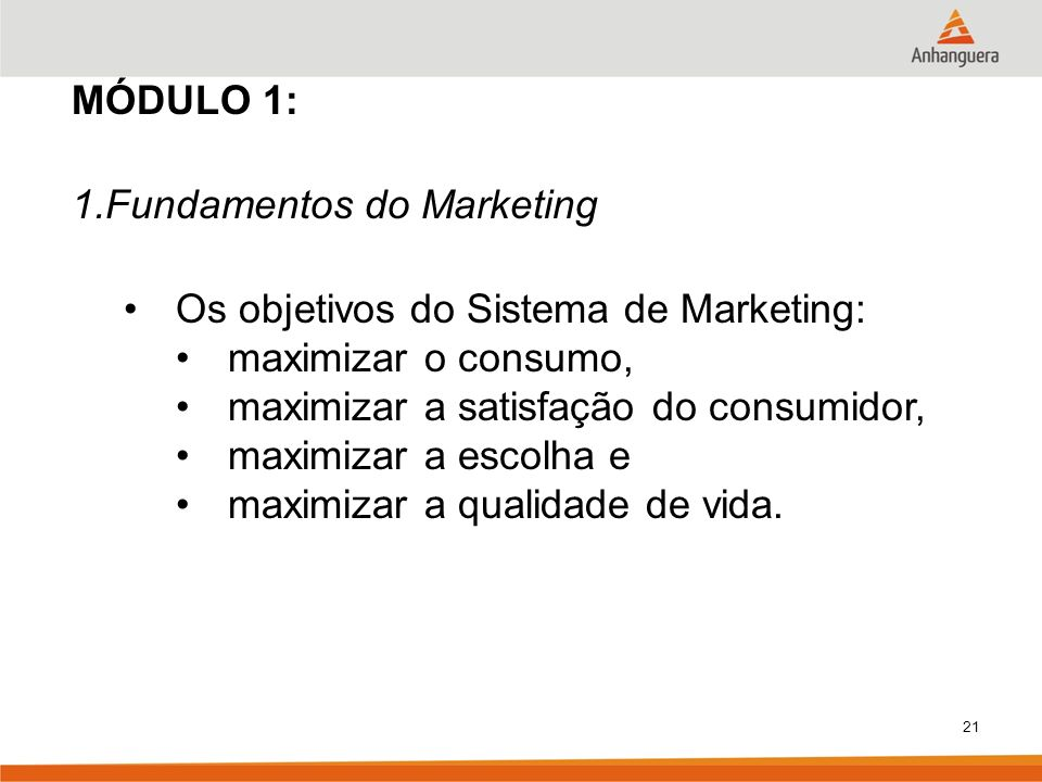 MÓDULO 1: Fundamentos do Marketing. Os objetivos do Sistema de Marketing: maximizar o consumo, maximizar a satisfação do consumidor,
