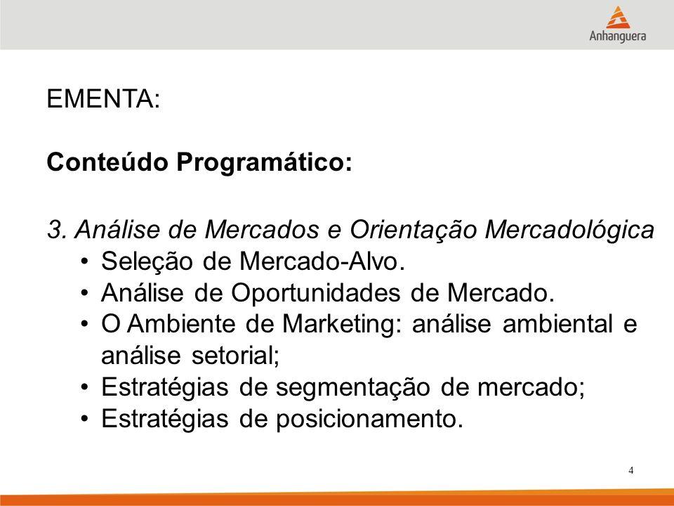 EMENTA:Conteúdo Programático: 3. Análise de Mercados e Orientação Mercadológica. Seleção de Mercado-Alvo.