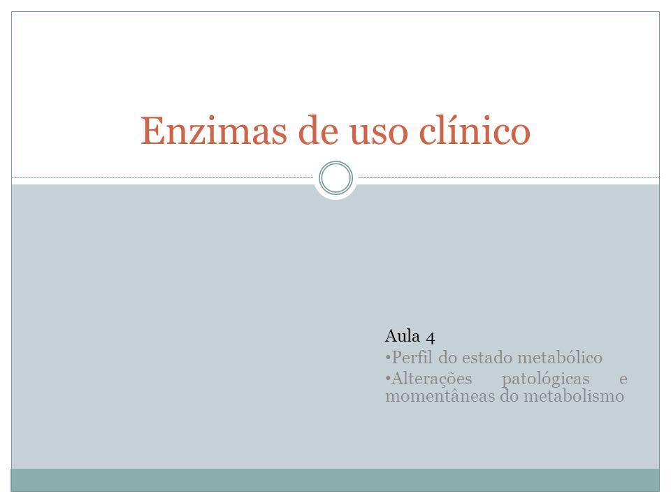 Enzimas de uso clínico Aula 4 Perfil do estado metabólico