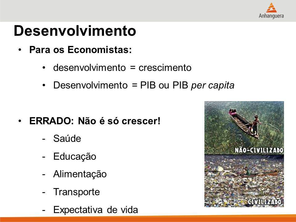 Desenvolvimento Para os Economistas: desenvolvimento = crescimento