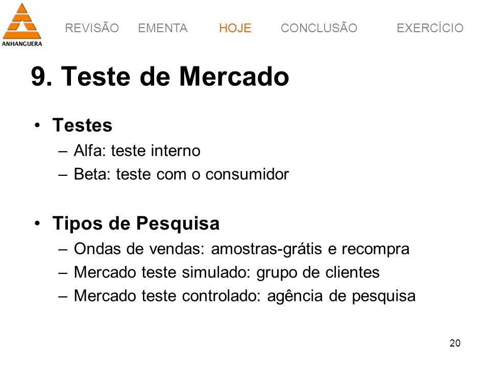 9. Teste de Mercado Testes Tipos de Pesquisa Alfa: teste interno