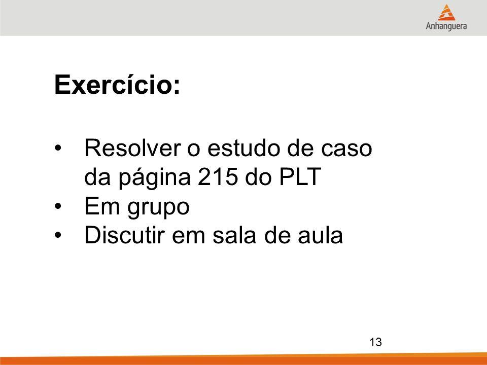 Exercício: Resolver o estudo de caso da página 215 do PLT Em grupo