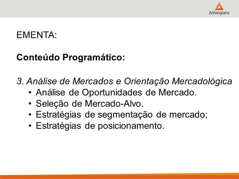 EMENTA: Conteúdo Programático: 3. Análise de Mercados e Orientação Mercadológica. Análise de Oportunidades de Mercado.
