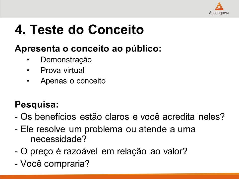 4. Teste do Conceito Apresenta o conceito ao público: Pesquisa: