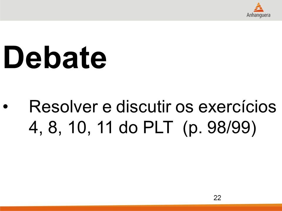 Debate Resolver e discutir os exercícios 4, 8, 10, 11 do PLT (p. 98/99)