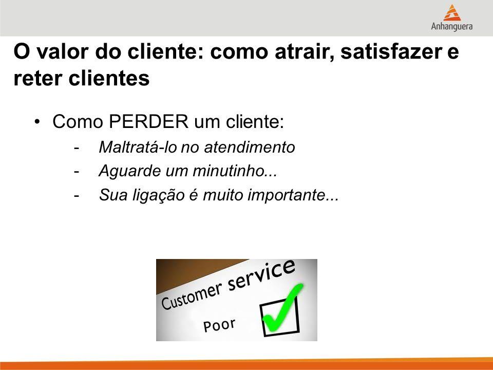 O valor do cliente: como atrair, satisfazer e reter clientes