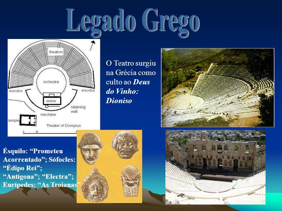 Legado Grego O Teatro surgiu na Grécia como culto ao Deus do Vinho: Dioniso.