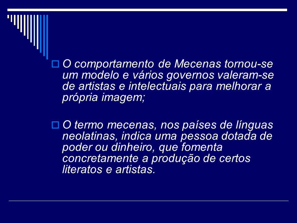 O comportamento de Mecenas tornou-se um modelo e vários governos valeram-se de artistas e intelectuais para melhorar a própria imagem;