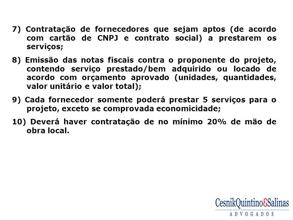 7) Contratação de fornecedores que sejam aptos (de acordo com cartão de CNPJ e contrato social) a prestarem os serviços;