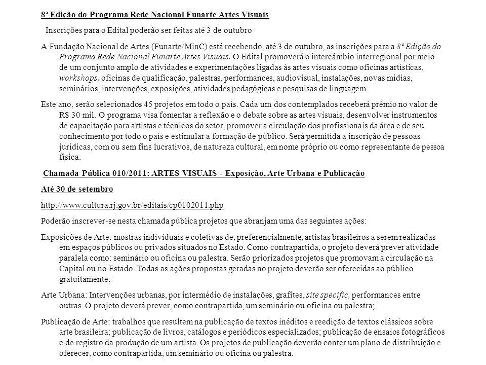 8ª Edição do Programa Rede Nacional Funarte Artes Visuais Inscrições para o Edital poderão ser feitas até 3 de outubro A Fundação Nacional de Artes (Funarte/MinC) está recebendo, até 3 de outubro, as inscrições para a 8ª Edição do Programa Rede Nacional Funarte Artes Visuais.