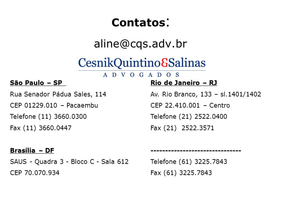 Contatos: aline@cqs.adv.br São Paulo – SP Rio de Janeiro – RJ