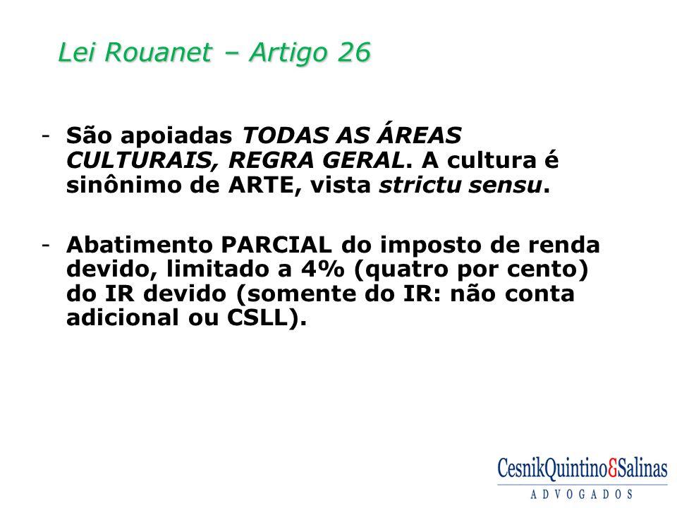 Lei Rouanet – Artigo 26 São apoiadas TODAS AS ÁREAS CULTURAIS, REGRA GERAL. A cultura é sinônimo de ARTE, vista strictu sensu.