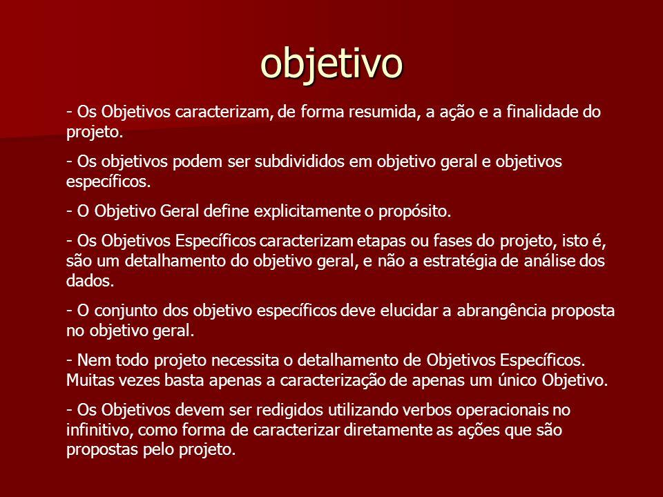 objetivo - Os Objetivos caracterizam, de forma resumida, a ação e a finalidade do projeto.