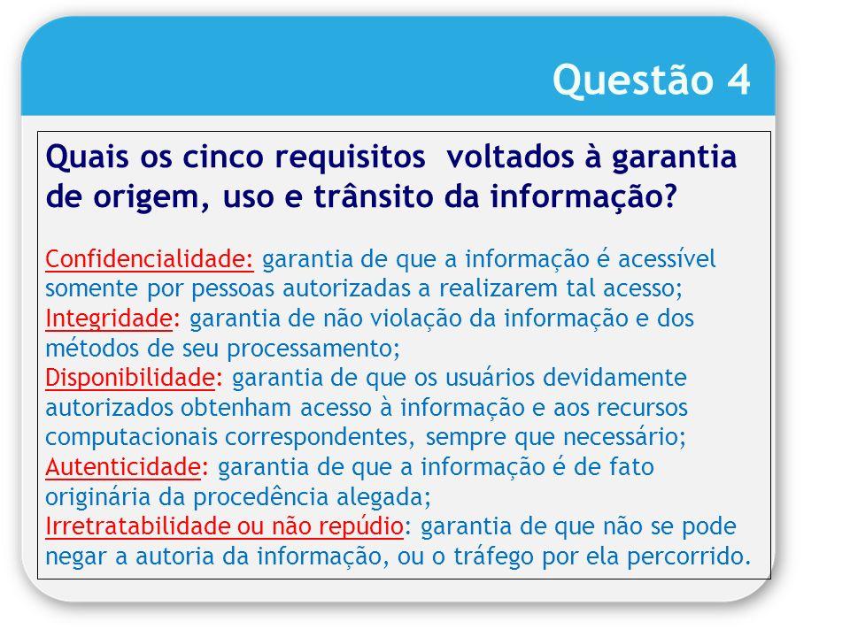 Questão 4 Quais os cinco requisitos voltados à garantia de origem, uso e trânsito da informação