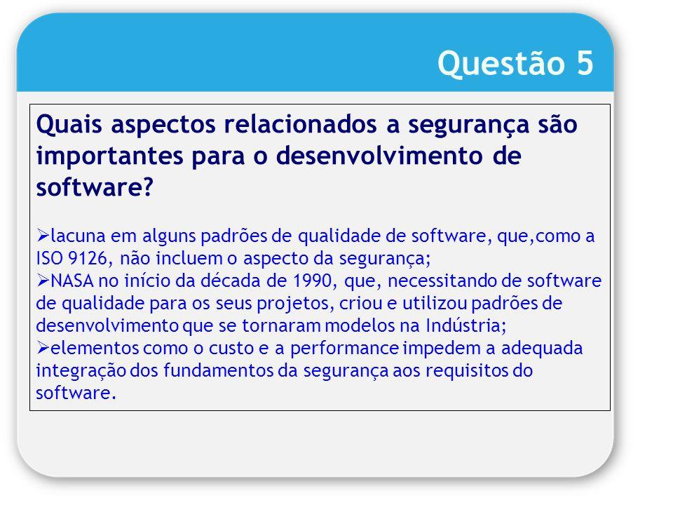 Questão 5 Quais aspectos relacionados a segurança são importantes para o desenvolvimento de software