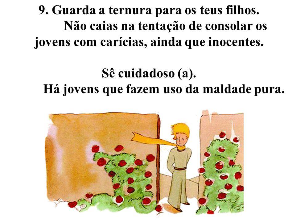 9. Guarda a ternura para os teus filhos.