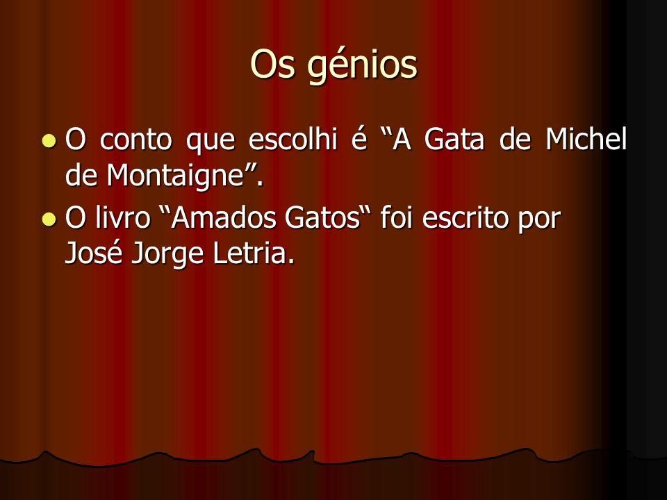 Os génios O conto que escolhi é A Gata de Michel de Montaigne .