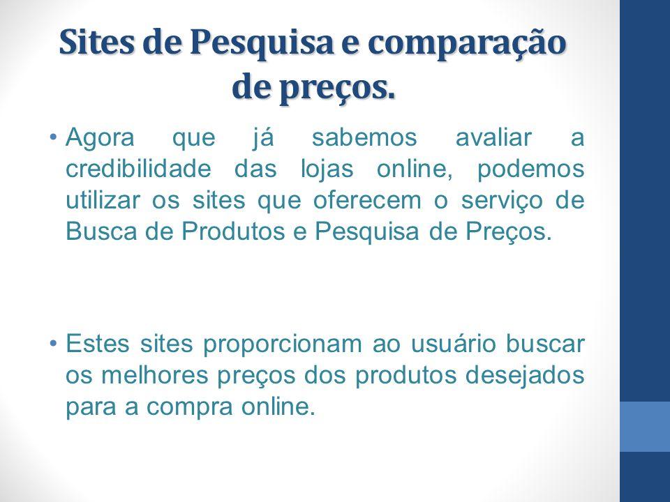 Sites de Pesquisa e comparação de preços.