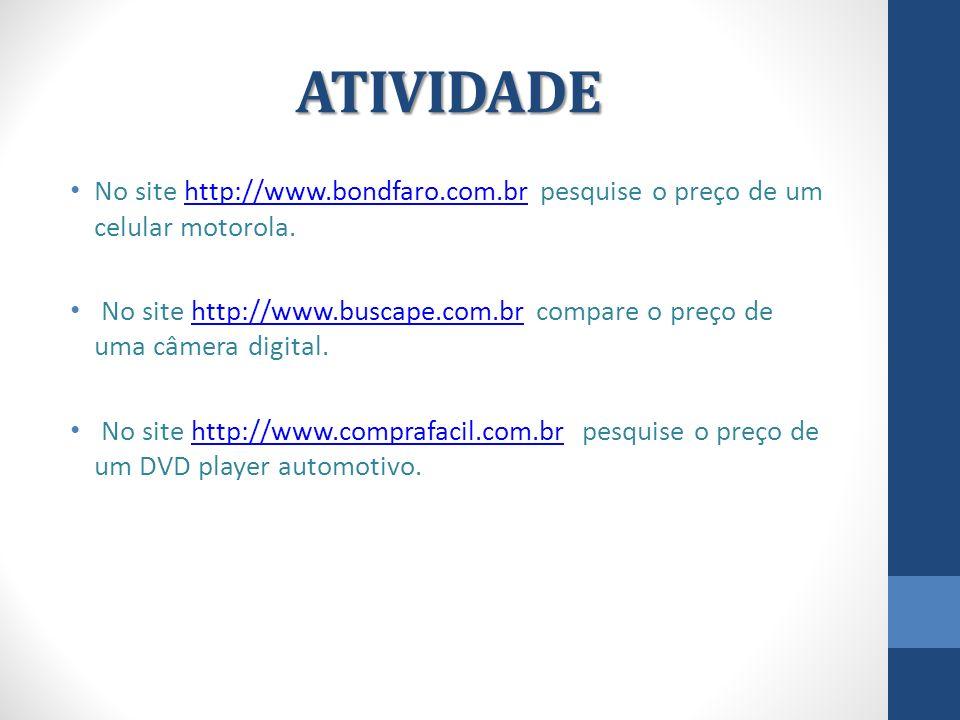 ATIVIDADE No site http://www.bondfaro.com.br pesquise o preço de um celular motorola.