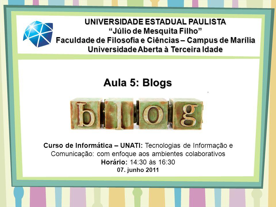 Aula 5: Blogs UNIVERSIDADE ESTADUAL PAULISTA Júlio de Mesquita Filho