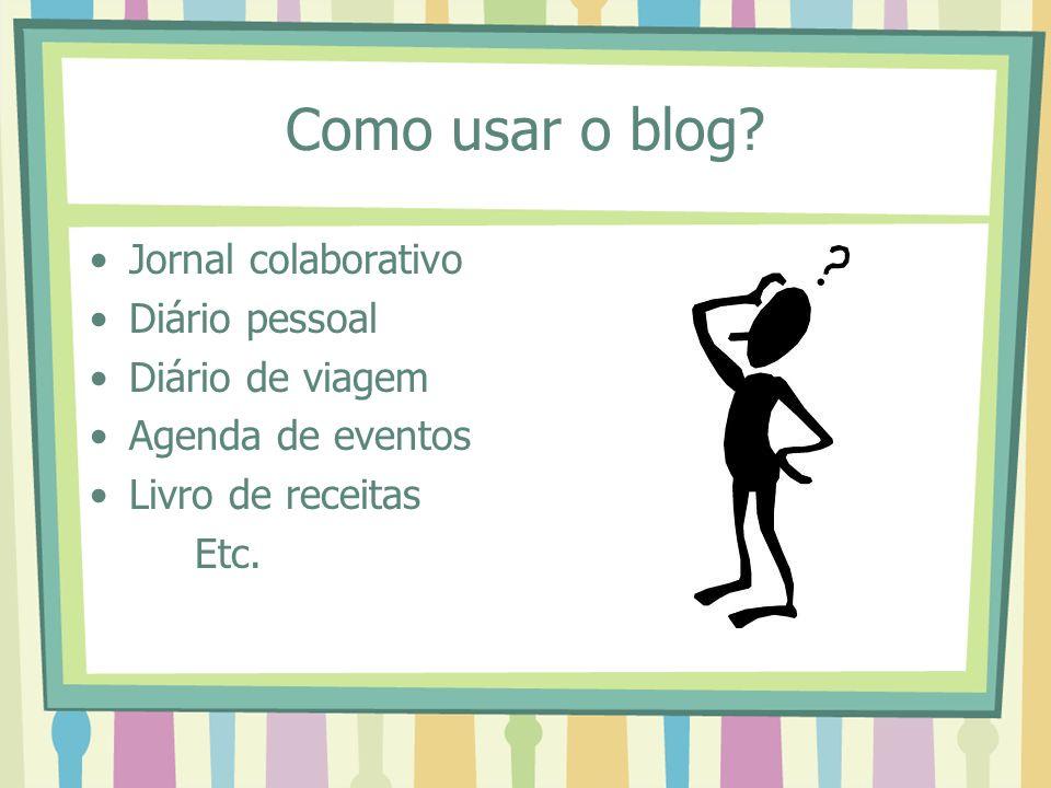 Como usar o blog Jornal colaborativo Diário pessoal Diário de viagem
