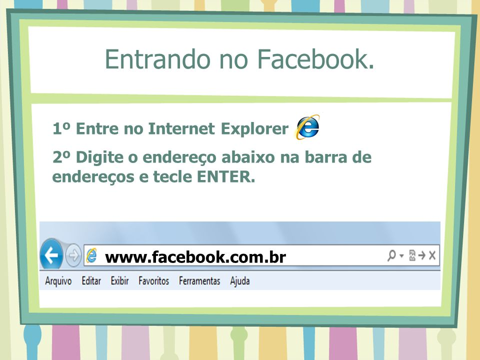 Entrando no Facebook. 1º Entre no Internet Explorer